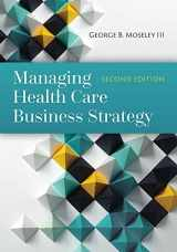 9781284081107-1284081109-Managing Health Care Business Strategy