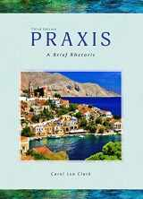 9781598719505-1598719505-Praxis: A Brief Rhetoric, 3rd Edition