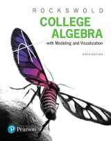 9780134763828-0134763823-College Algebra with Modeling & Visualization plus MyLab Math with Pearson eText -- 24-Month Access Card Package (6th Edition)