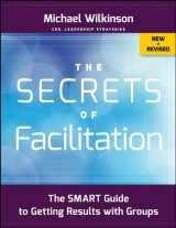 9781118206133-1118206134-The Secrets of Facilitation: The SMART Guide to Getting Results with Groups