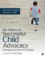 9781452260945-145226094X-Six Steps to Successful Child Advocacy: Changing the World for Children