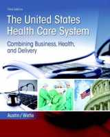 9780134297798-0134297792-United States Health Care System: Combining Business, Health, and Delivery, The
