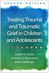9781462528400-1462528406-Treating Trauma and Traumatic Grief in Children and Adolescents, Second Edition