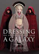 9780810965676-0810965674-Dressing a Galaxy: The Costumes of Star Wars