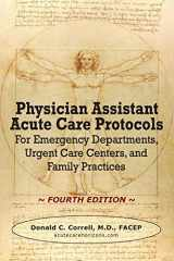9780990686033-0990686035-Physician Assistant Acute Care Protocols - FOURTH EDITION: For Emergency Departments, Urgent Care Centers, and Family Practices
