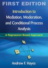 9781609182304-1609182308-Introduction to Mediation, Moderation, and Conditional Process Analysis, First Edition: A Regression-Based Approach (Methodology in the Social Sciences)