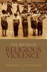 9780195385045-0195385047-The Myth of Religious Violence: Secular Ideology and the Roots of Modern Conflict
