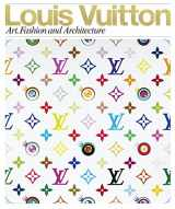 9780847833382-0847833380-Louis Vuitton: Art, Fashion and Architecture