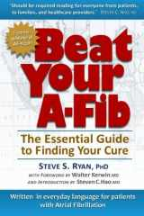 9780984951406-0984951407-Beat Your A-Fib: The Essential Guide to Finding Your Cure: Written in everyday language for patients with Atrial Fibrillation