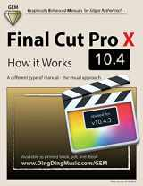 9781720524557-1720524556-Final Cut Pro X 10.4 - How it Works: A different type of manual - the visual approach