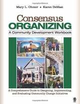 9781412939836-1412939836-Consensus Organizing: A Community Development Workbook: A Comprehensive Guide to Designing, Implementing, and Evaluating Community Change Initiatives