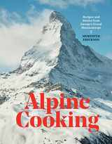 9781607748748-1607748746-Alpine Cooking: Recipes and Stories from Europe's Grand Mountaintops [A Cookbook]