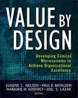 9780470385340-0470385340-Value by Design: Developing Clinical Microsystems to Achieve Organizational Excellence