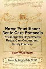 9780990686040-0990686043-Nurse Practitioner Acute Care Protocols - FOURTH EDITION: For Emergency Departments, Urgent Care Centers, and Family Practices