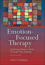 9781433819957-1433819953-Emotion-Focused Therapy (Coaching Clients to Work Through Their Feelings)