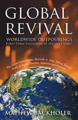 9781907066078-1907066071-Global Revival - Worldwide Outpourings, Forty-Three Visitations of the Holy Spirit, the Great Commission: Revivals in Asia, Africa, Europe, North & South America, Australia and Oceania