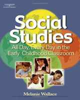 9781401881979-1401881971-Social Studies: All Day Every Day in the Early Childhood Classroom