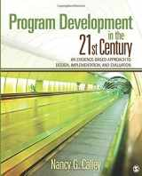 9781412974493-1412974496-Program Development in the 21st Century: An Evidence-Based Approach to Design, Implementation, and Evaluation