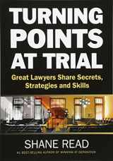 9780985027117-0985027118-Turning Points at Trial: Great Lawyers Share Secrets, Strategies and Skills
