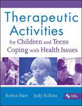 9780470555002-0470555009-Therapeutic Activities for Children and Teens Coping with Health Issues