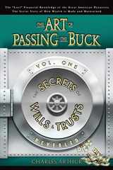 9780615152882-0615152880-The Art of Passing the Buck, Vol I; Secrets of Wills and Trusts Revealed