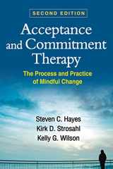 9781462528943-1462528945-Acceptance and Commitment Therapy, Second Edition: The Process and Practice of Mindful Change