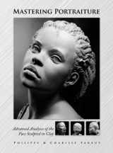 9780975506561-0975506560-Mastering Portraiture Advanced Analyses of the Face Sculpted in Clay