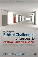 9781452259185-1452259186-Meeting the Ethical Challenges of Leadership: Casting Light or Shadow