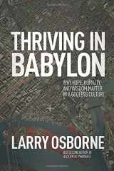 9781434704214-1434704211-Thriving in Babylon: Why Hope, Humility, and Wisdom Matter in a Godless Culture