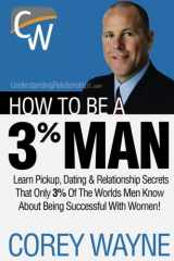 9780692552667-0692552669-How To Be A 3% Man, Winning The Heart Of The Woman Of Your Dreams