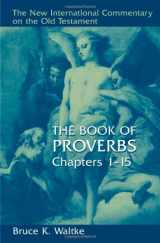 9780802825452-0802825451-The Book Of Proverbs: Chapters 1-15. (New International Commentary on the Old Testament)