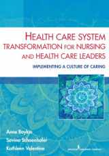 9780826196439-0826196438-Health Care System Transformation for Nursing and Health Care Leaders: Implementing a Culture of Caring