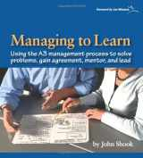 9781934109205-1934109207-Managing to Learn: Using the A3 Management Process to Solve Problems, Gain Agreement, Mentor and Lead