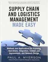 9780133993349-0133993345-Supply Chain and Logistics Management Made Easy: Methods and Applications for Planning, Operations, Integration, Control and Improvement, and Network Design