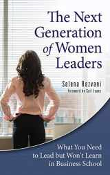 9780313376665-0313376662-The Next Generation of Women Leaders: What You Need to Lead but Won't Learn in Business School