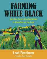 9781603587617-1603587616-Farming While Black: Soul Fire Farm's Practical Guide to Liberation on the Land