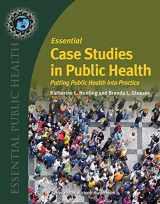 9780763761318-0763761311-Essential Case Studies in Public Health: Putting Public Health into Practice (Essential Public Health)