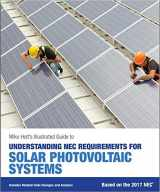 9780986353444-0986353442-Mike Holt's Illustrated Guide to Understanding NEC Requirements for Solar Photovoltaic Systems (textbook), 2017 NEC