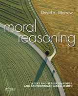 9780190235857-0190235853-Moral Reasoning: A Text and Reader on Ethics and Contemporary Moral Issues
