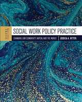 9781516527373-1516527372-Social Work Policy Practice: Changing Our Community, Nation, and the World