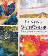9781770857384-1770857389-Painting in Watercolor: The Indispensable Guide