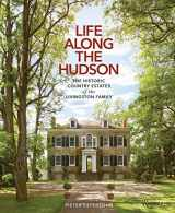 9780847863235-0847863239-Life Along The Hudson: The Historic Country Estates of the Livingston Family