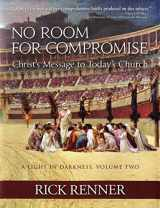 9780990324713-0990324710-No Room for Compromise, A Light In Darkness, Volume 2: Christ's Message to Today's Church