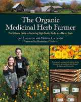 9781603585736-1603585737-The Organic Medicinal Herb Farmer: The Ultimate Guide to Producing High-Quality Herbs on a Market Scale