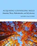 9780131991330-0131991337-Acquiring Counseling Skills: Integrating Theory, Multiculturalism, and Self-Awareness