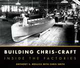 9780760335925-0760335923-Building Chris-Craft: Inside the Factories