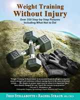 9780996263818-0996263810-Weight Training Without Injury: Over 350 Step-by-Step Pictures Including What Not to Do!