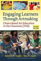 9780807758915-0807758914-Engaging Learners Through Artmaking: Choice-Based Art Education in the Classroom (TAB)