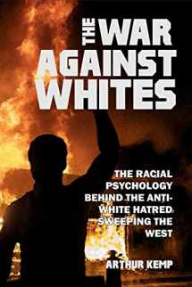 9781647645816-1647645816-The War Against Whites: The Racial Psychology Behind the Anti-White Hatred Sweeping the West