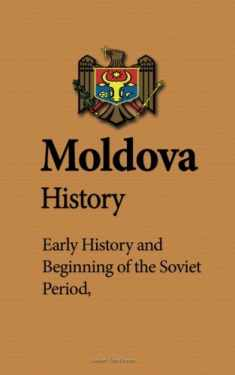 Moldova History: Early History, Beginning of the Soviet Period, Population, Ethnic Composition, Culture, Economy, Government
